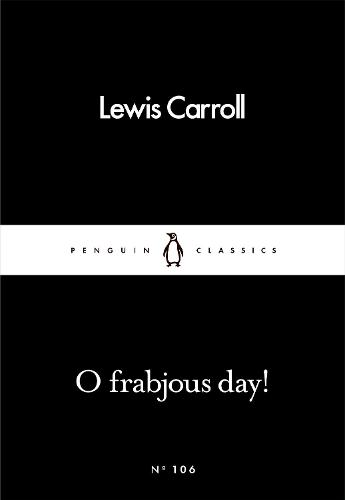 O Frabjous Day! - Penguin Little Black Classics (Paperback)