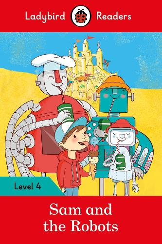 Sam and the Robots - Ladybird Readers Level 4 (Paperback)