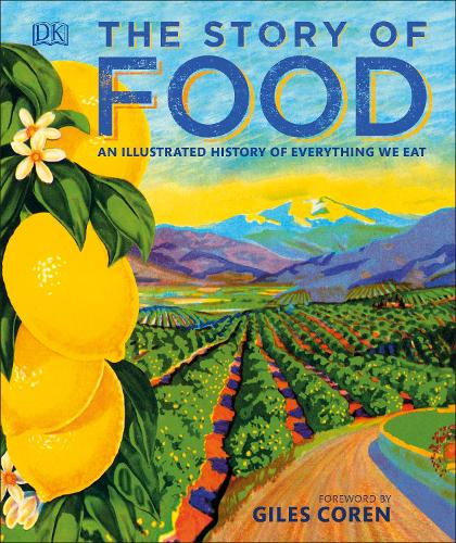 The Story of Food: An Illustrated History of Everything We Eat (Hardback)