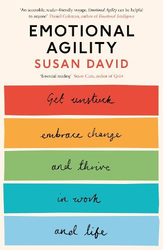 Emotional Agility: Get Unstuck, Embrace Change and Thrive in Work and Life (Paperback)