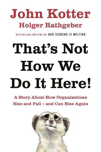 That's Not How We Do It Here!: A Story About How Organizations Rise, Fall - and Can Rise Again (Hardback)
