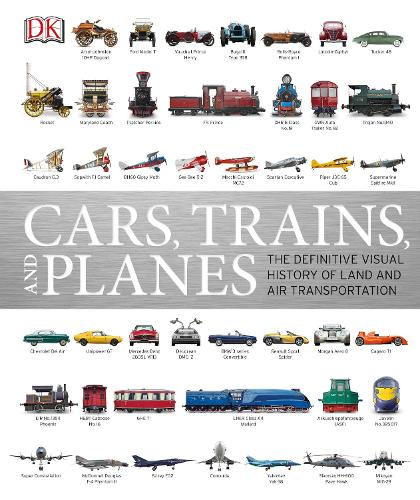 Cars, Trains, and Planes: The Definitive Visual History of Land and Air Transportation (Hardback)