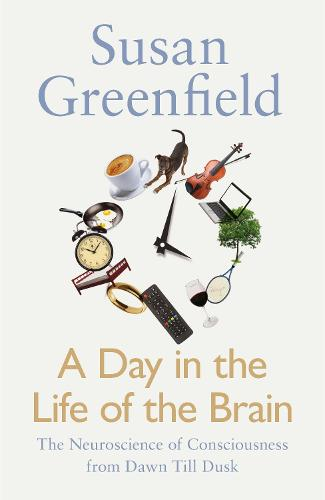 A Day in the Life of the Brain: The Neuroscience of Consciousness from Dawn Till Dusk (Hardback)