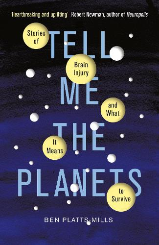 Tell Me the Planets: Stories of Brain Injury and What It Means to Survive (Hardback)