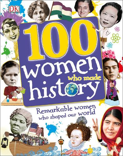 100 Women Who Made History: Remarkable Women Who Shaped Our World (Hardback)