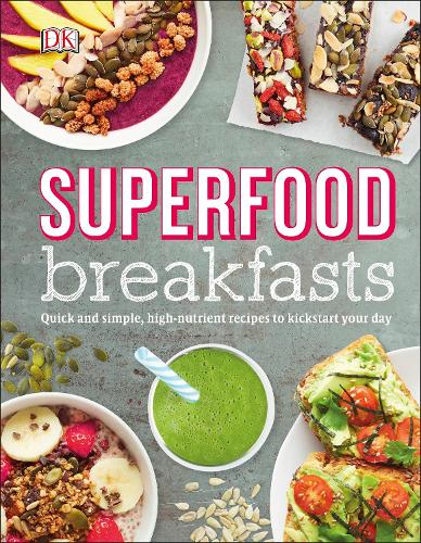 Superfood Breakfasts: Quick and Simple, High-Nutrient Recipes to Kickstart Your Day (Hardback)