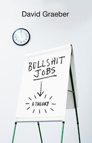 Bullshit Jobs: The Rise of Pointless Work, and What We Can Do About It (Hardback)
