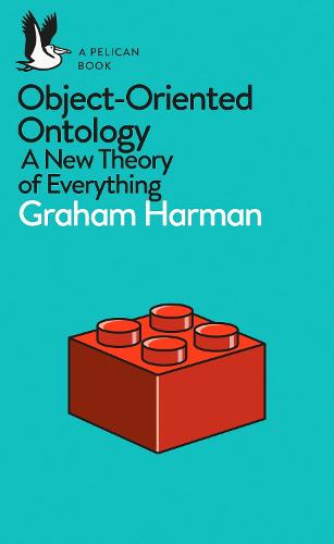 Object-Oriented Ontology: A New Theory of Everything (Paperback)