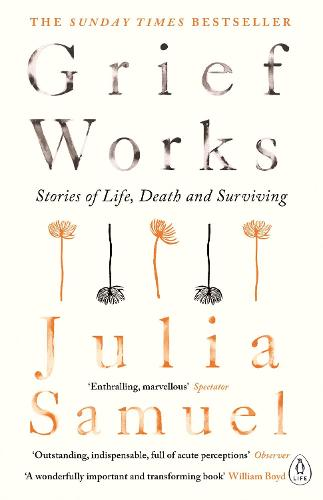 Grief Works: Stories of Life, Death and Surviving (Paperback)
