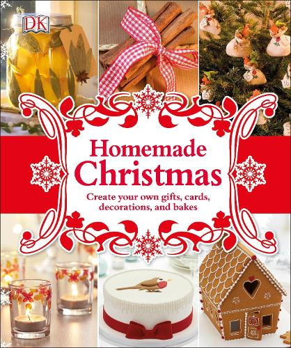 Homemade Christmas: Create your own gifts, cards, decorations, and bakes (Hardback)