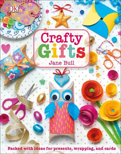 Crafty Gifts: Packed with ideas for presents, wrapping, and cards (Hardback)