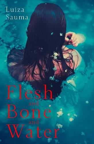 Flesh and Bone and Water (Hardback)