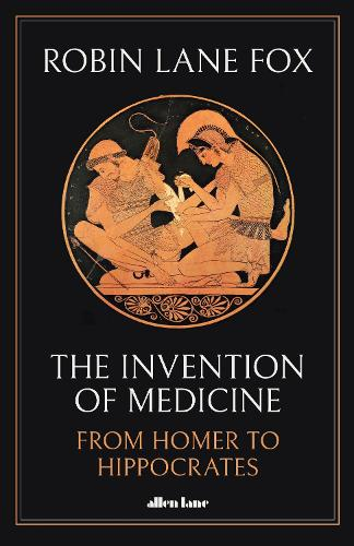 The Invention of Medicine: From Homer to Hippocrates (Hardback)