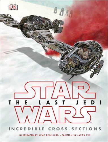Star Wars The Last Jedi (TM) Incredible Cross Sections (Hardback)