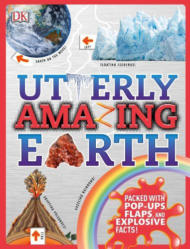 Utterly Amazing Earth: Packed with Pop-ups, Flaps, and Explosive Facts! (Hardback)