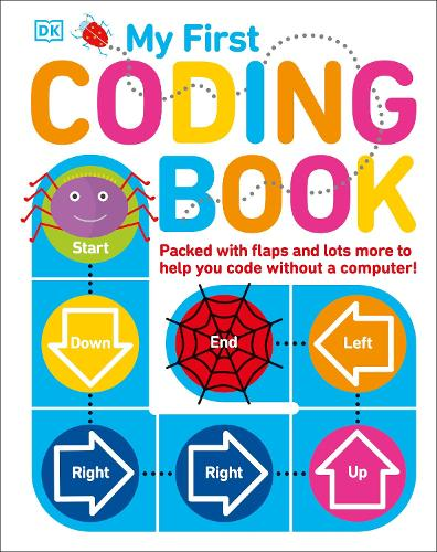 My First Coding Book: Packed with Flaps and Lots More to Help you Code without a Computer! (Board book)