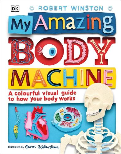 My Amazing Body Machine: A colourful visual guide to how your body works (Hardback)