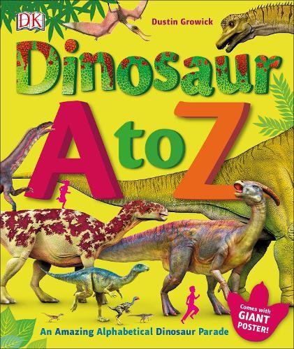 Dinosaur A to Z: An Amazing Alphabetical Dinosaur Parade (Hardback)