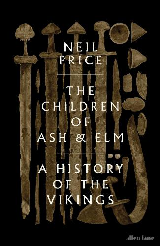 The Children of Ash and Elm: A History of the Vikings (Hardback)