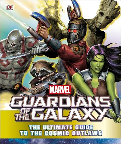Marvel Guardians of the Galaxy The Ultimate Guide to the Cosmic Outlaws (Hardback)