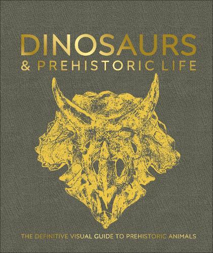 Dinosaurs and Prehistoric Life: The definitive visual guide to prehistoric animals (Hardback)