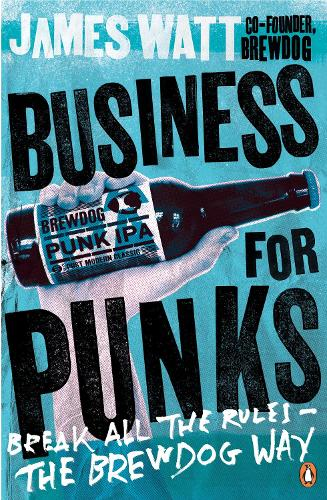 Business for Punks: Break All the Rules - the BrewDog Way (Paperback)