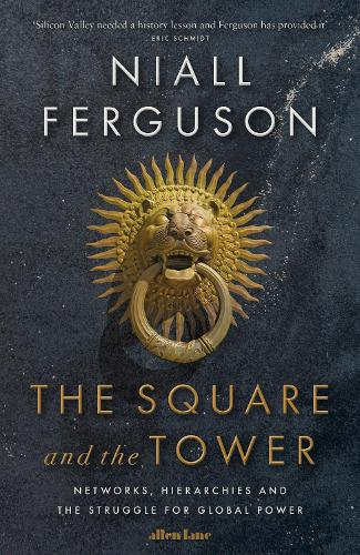 The Square and the Tower: Networks, Hierarchies and the Struggle for Global Power (Hardback)
