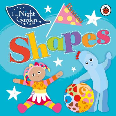 In the Night Garden: Shapes - In The Night Garden (Board book)