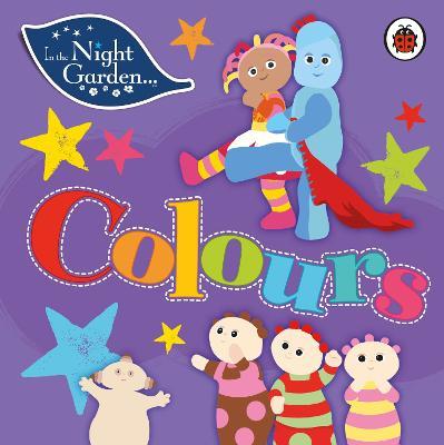 In the Night Garden: Colours - In The Night Garden (Board book)
