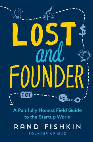 Lost and Founder: A Painfully Honest Field Guide to the Startup World (Paperback)