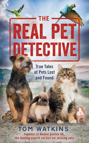 The Real Pet Detective: True Tales of Pets Lost and Found (Hardback)