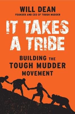 It Takes a Tribe: Building the Tough Mudder Movement (Paperback)