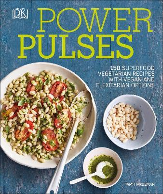 Power Pulses: 150 Superfood Vegetarian Recipes, Featuring Vegan and Meat Variations (Hardback)