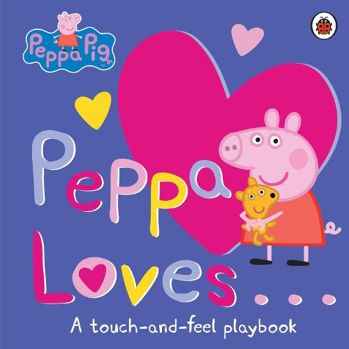 Peppa Loves: A Touch-and-Feel Playbook - Peppa Pig (Board book)