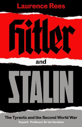 Hitler and Stalin: The Tyrants and the Second World War (Hardback)