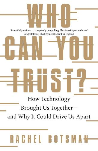 Who Can You Trust?: How Technology Brought Us Together - and Why It Could Drive Us Apart (Paperback)