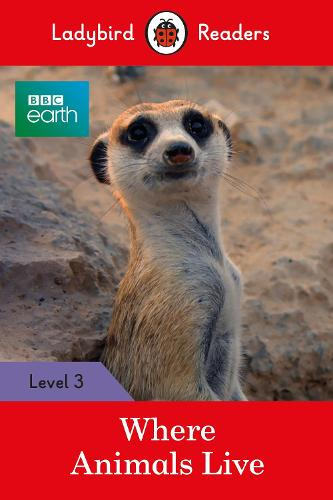BBC Earth: Where Animals Live - Ladybird Readers Level 3 (Paperback)
