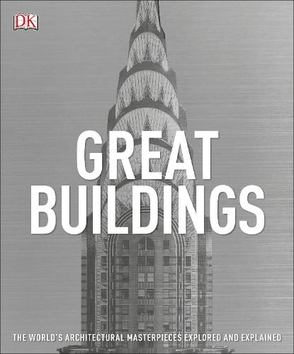 Great Buildings: The World's Architectural Masterpieces Explored and Explained (Paperback)