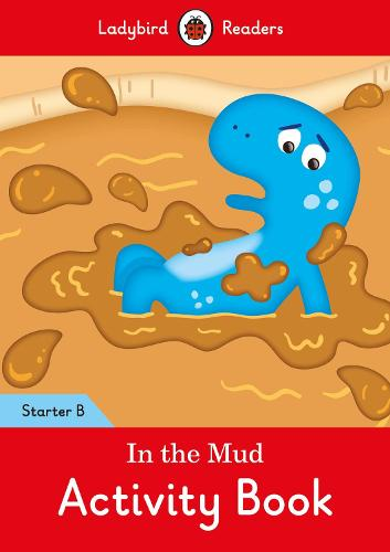In the Mud Activity Book: Ladybird Readers Starter Level B (Paperback)