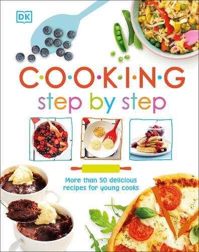 Cooking Step By Step: More than 50 Delicious Recipes for Young Cooks (Hardback)