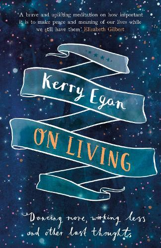On Living: Dancing More, Working Less and Other Last Thoughts (Hardback)