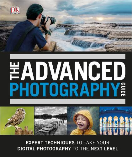 The Advanced Photography Guide: The Ultimate Step-by-Step Manual for Getting the Most from Your Digital Camera (Hardback)