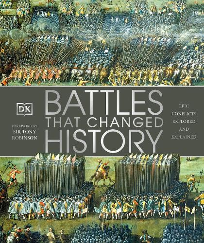 Battles that Changed History: Epic Conflicts Explored and Explained (Hardback)