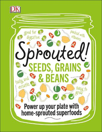 Sprouted!: Seeds, Grains and Beans - Power Up your Plate with Home-Sprouted Superfoods (Hardback)