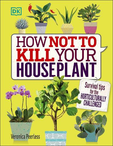 How Not to Kill Your Houseplant: Survival Tips for the Horticulturally Challenged (Hardback)