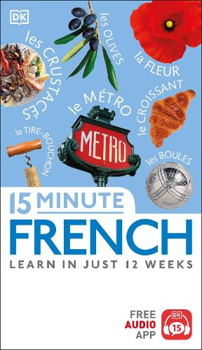 15 Minute French: Learn in Just 12 Weeks - Eyewitness Travel 15-Minute (Paperback)