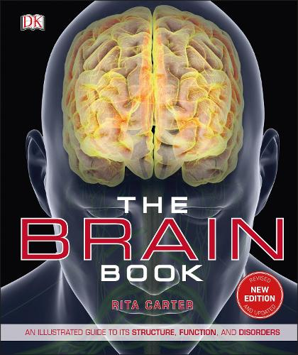 The Brain Book: An Illustrated Guide to its Structure, Functions, and Disorders (Hardback)