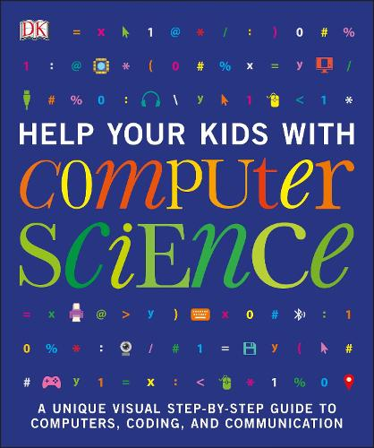 Help Your Kids with Computer Science (Key Stages 1-5): A Unique Step-by-Step Visual Guide to Computers, Coding, and Communication - Help Your Kids With (Paperback)