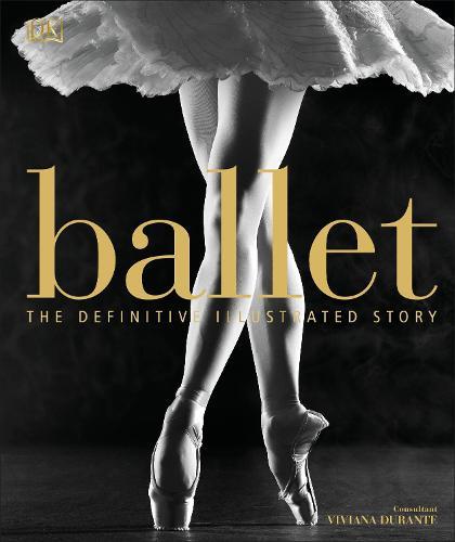 Ballet: The Definitive Illustrated Story (Hardback)