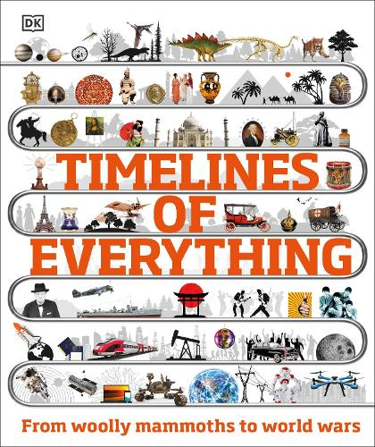Timelines of Everything: From woolly mammoths to world wars (Hardback)